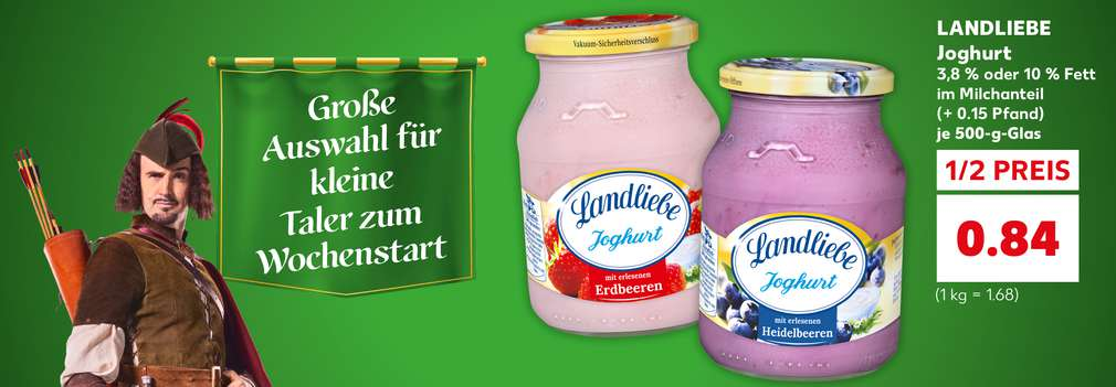 Produktabbildung: LANDLIEBE Joghurt, 3,8 % oder 10 % Fett im Milchanteil, versch. Sorten, je 500-g-Glas (+ 0.15 Pfand), ½ Preis, 0.84 Euro (1 kg = 1.68); Abbildung links: Robin von Kaufland mit Pfeilen auf dem Rücken; Schriftzug auf Wimpel: Große Auswahl für kleine Taler zum Wochenstart
